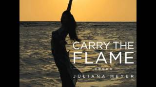 Carry The Flame (Olympic Song) Radio Edit - Juliana Meyer