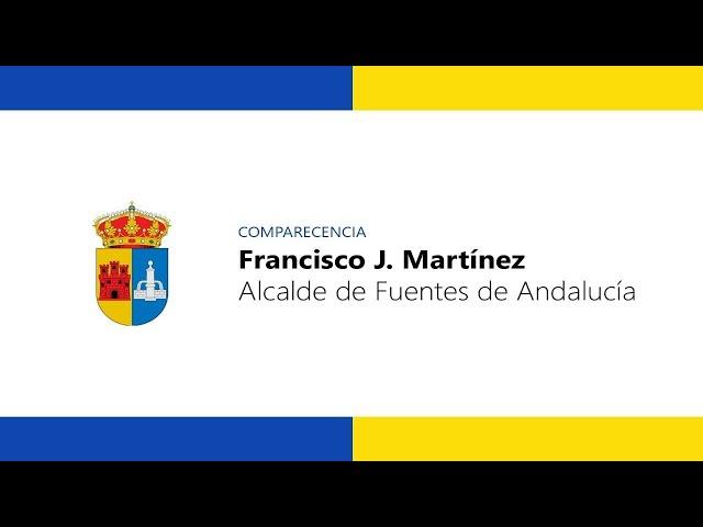 Comparecencia Francisco J. Martínez - Alcalde de Fuentes de Andalucía
