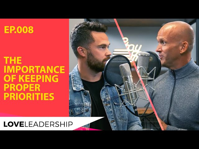 The Importance of Keeping Proper Priorities | Love Leadership Podcast w/Todd Doxzon & Mike O'Connell