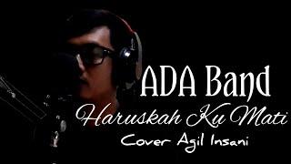 Download [COVER] Haruskah Ku mati - ADA Band    Agil Insani