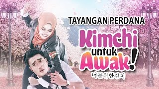 Video KIMCHI UNTUK AWAK - Tayangan Perdana [HD] download MP3, 3GP, MP4, WEBM, AVI, FLV Oktober 2019