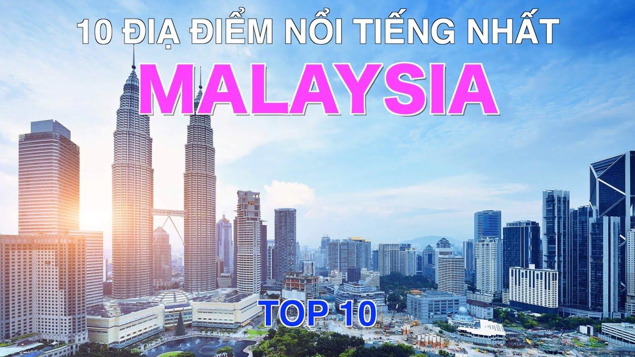 DU LỊCH MALAYSIA đến 10 Địa Điểm Nổi Tiếng và Đẹp Nhất Malaysia. Top 10 Places to visit in Malaysia.
