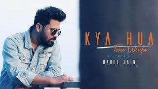 Kya Hua Tera Wada Recreated Rahul Jain Mp3 Song Download