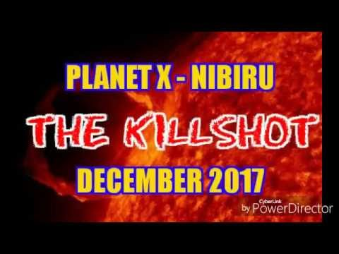 PLANET X - NIBIRU...THE KILL SHOT DECEMBER 2017