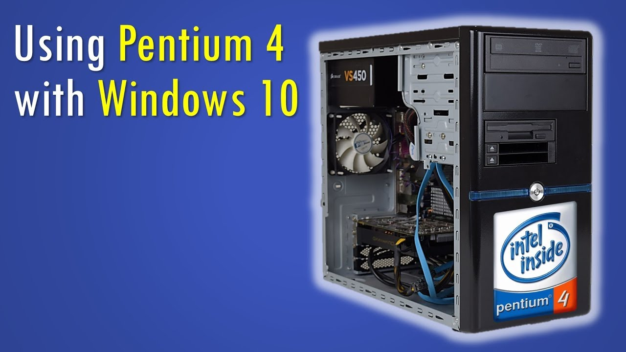 Can we use a Pentium 4 with Windows 10?