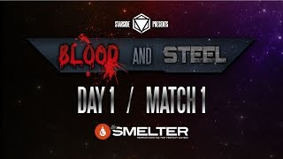 StarSide:Blood And Steel Day 1 Match1