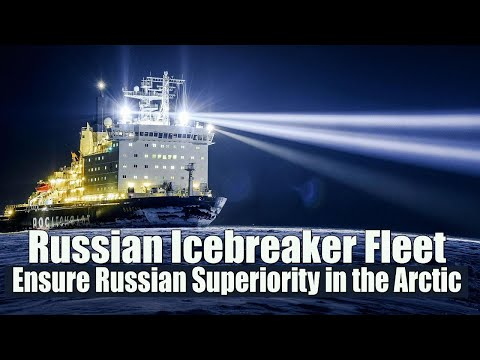 "Russian icebreaker fleet will ""ensure Russian superiority in the Arctic"""