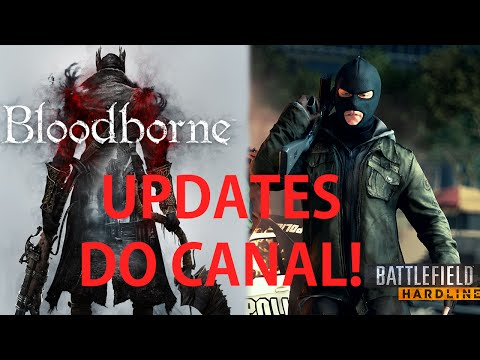 Updates do Canal - BF Hardline Press Kit, Bloodborne e PS4 Revivido!