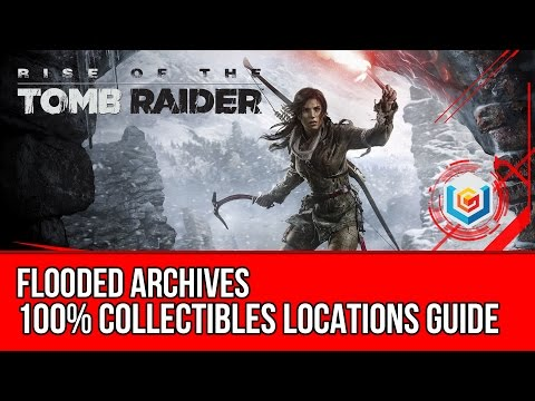 Rise of the Tomb Raider - All Collectibles Locations Guide - Flooded Archives