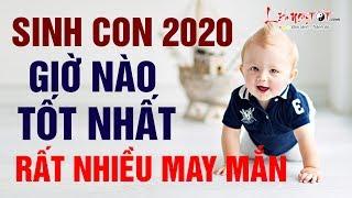 Sinh Con Năm 2020 Giờ Nào Tốt Nhất - Em Bé Sinh Giờ Này Tuổi Trẻ Sung Sướng Lớn Lên Nhận Lộc Trời