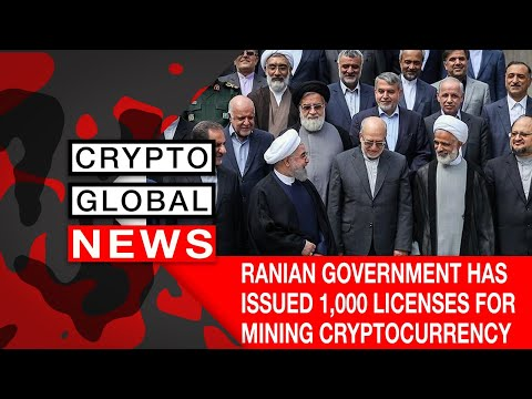 IRANIAN GOVERNMENT HAS ISSUED 1,000 LICENSES FOR MINING CRYPTOCURRENCY