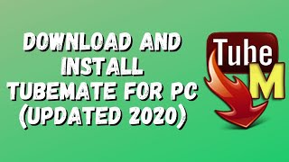 Download and Install Tubemate for PC [Updated 2020].