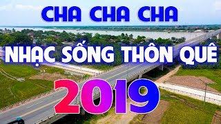 Liên Khúc Nhạc Sống Thôn Quê Cha Cha Cha Đẳng Cấp Nhất 2019 - Mở Thật To Cho Cả Xóm Phê Cả Chấy...