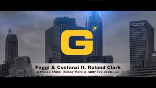 Paggi & Costanzi Ft. Roland Clark - A House Thing - Micky More & Andy Tee DEEP mix