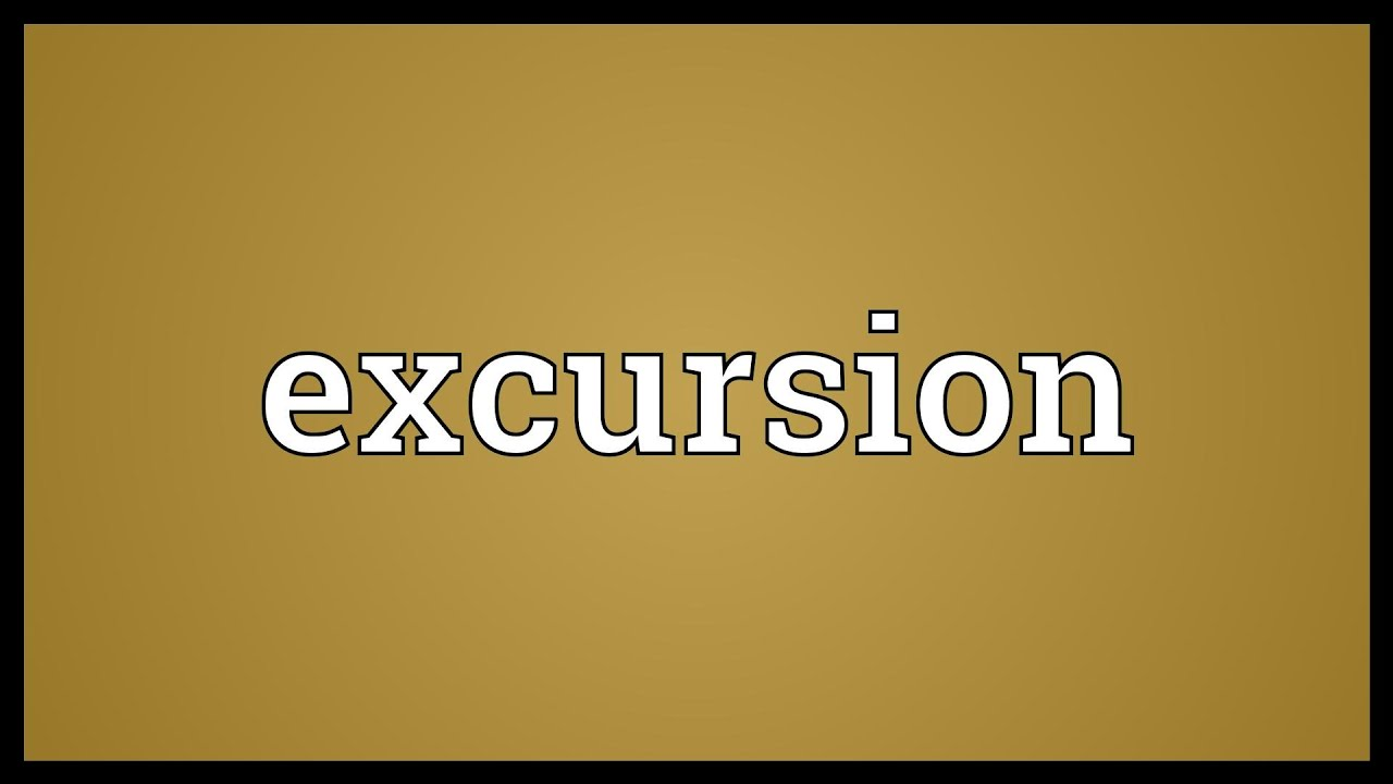 High Quality Excursion Meaning