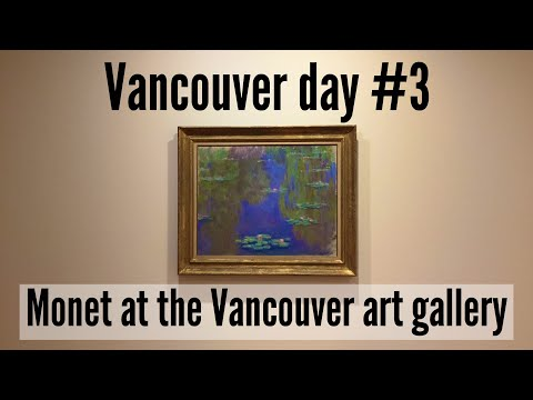MONET! The Vancouver Art Gallery / Vancouver day #3 (last day)