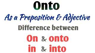 Use of Onto | on vs onto | in vs into | difference between on & onto | into & in | English grammar.