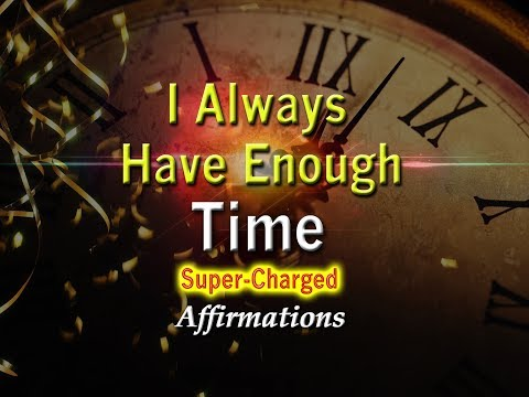 TIME - I Always Have Enough Time - Super-Charged Affirmations