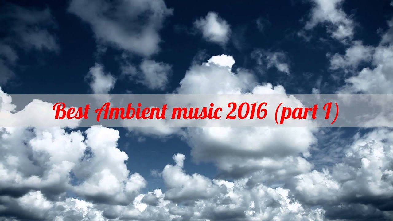 THE BEST AMBIENT MUSIC OF ALL TIME - YouTube