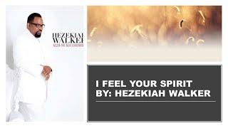 I Feel Your Spirit by Hezekiah Walker Instrumental w/ Lyrics