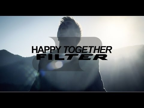 Filter - Happy Together [Official Video]
