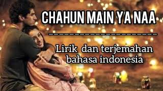 Download Lagu Chahun Main Ya Naa II Lirik dan terjemahan bahasa Indonesia mp3