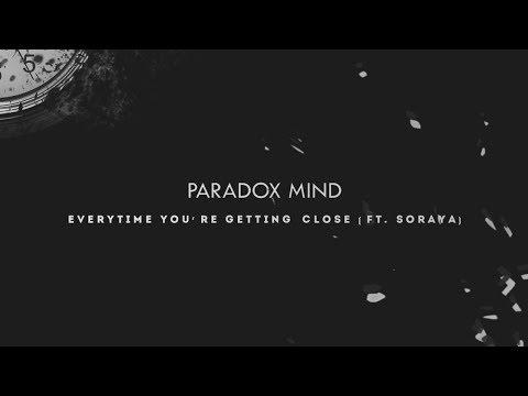 "Paradox Mind - ""Everytime You're Getting Close (ft.Soraya)"""