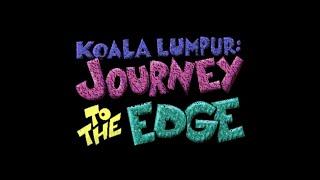 KOALA LUMPUR: JOURNEY TO THE EDGE - Debut Trailer