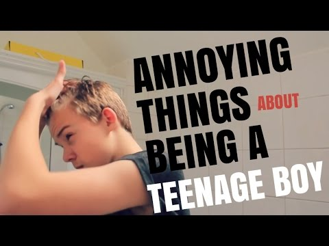 ANNOYING THINGS ABOUT BEING A TEENAGE BOY