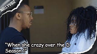 """When she crazy over the D Season 1"" Comedy series"