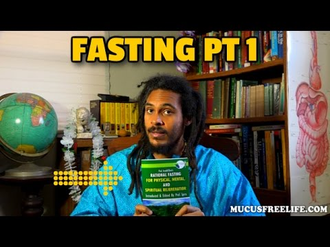 "Fasting is Nature's only Universal ""Remedy"" for Healing: ""Lesson 18"" Mucusless Diet #1"