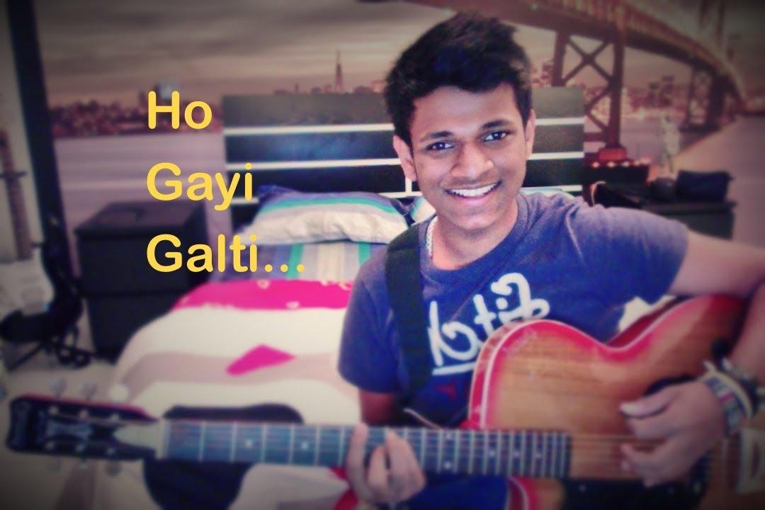 ho gayi galti Title: han hogai galti mujhse : description: han hogai galti mujhse lyrics haan ho gayi galti mujhse main jaanta hoon par ab bhi tujhe main apni jaan maanta hoon.