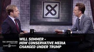 Will Sommer - How Conservative Media Changed Under Trump - The Opposition w/ Jordan Klepper