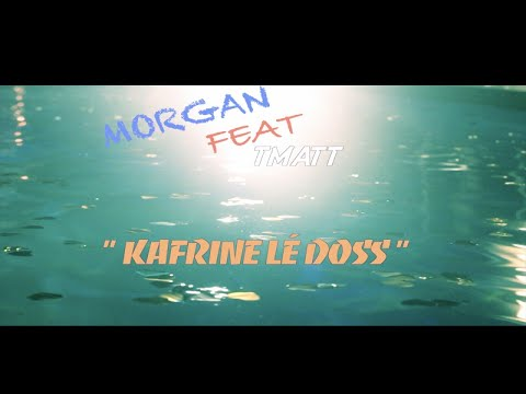 MORGAN Ft. TMATT - KAFRINE LE DOSS