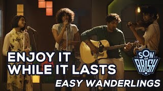 ENJOY WHILE IT LASTS by EASY WANDERLINGS | Son Of Abish Picks