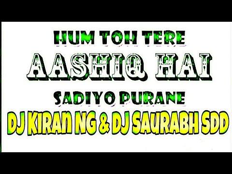 Hum toh tere aashiq hai - dj Kiran Ng and dj Saurabh sdd