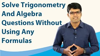 Solve Trigonometry and Algebra questions without using any formulas | SSC CGL | TalentSprint