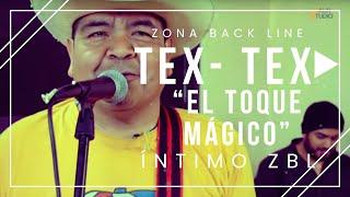 ►Un Toque Mágico◄ Los Tex Tex En Vivo │ #ÍntimoZBL