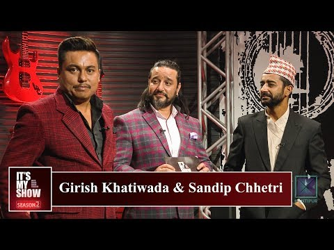 Girish Khatiwada & Sandip Chhetri | Its My Show with Suraj Singh Thakuri S 02 | 15 December 2018