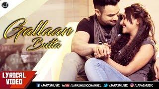 Punjabi Songs 2018 | Lyrical Video | Gallaan | Butta | Japas Music