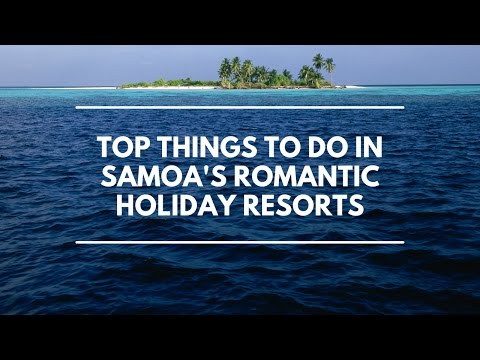 Top things to do in Samoa's Romantic Holiday Resorts