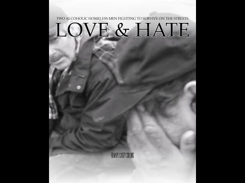 Love & Hate ( Al & Mark Two Alcoholic Homeless Men) 2015