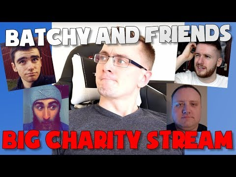 Batchy and Friends Big Charity Stream 2017!!!