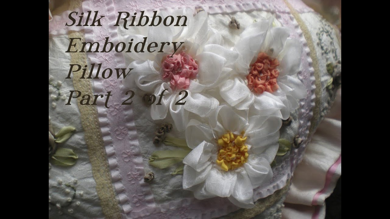 Bed sheet designs hand embroidery - Silk Ribbon Embroidery Part 2 Of 2 Youtube