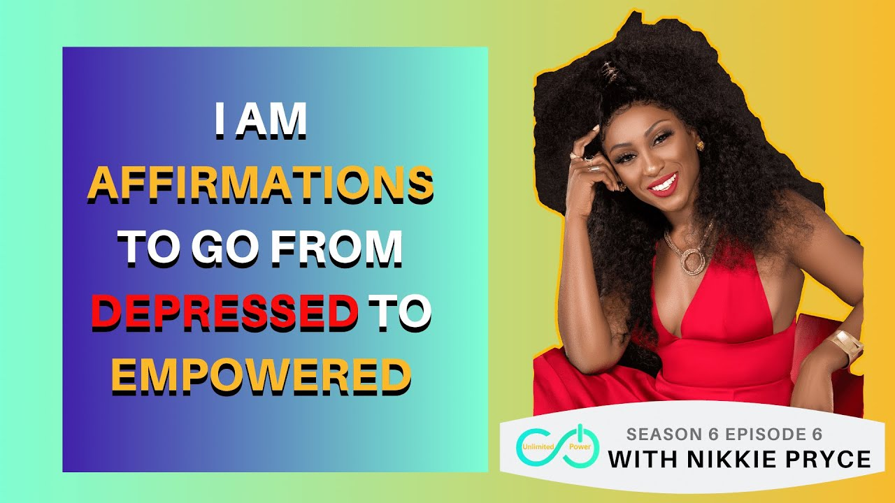 I AM Affirmations to go from Depressed to In-Powered | Nikkie Pryce on Unlimited Power S6E6
