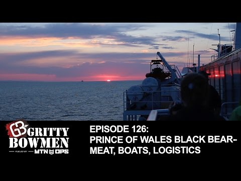 EPISODE 126: Prince of Wales Black Bear--Meat, Boats, Logist