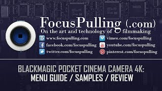 Blackmagic Pocket Cinema Camera 4K: Complete Guide to Menus / Features / Sample Clips / Review