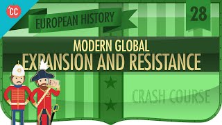 Expansion and Resistance: Crash Course European History #28