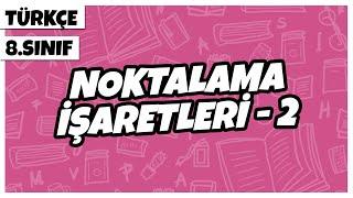 8. Sınıf Türkçe - Noktalama İşaretleri 2 (Noktalı Virgül, İki Nokta, Üç Nokta)  2022