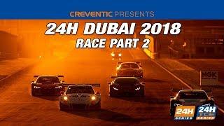 Hankook 24H Dubai 2018 - Race Part 2